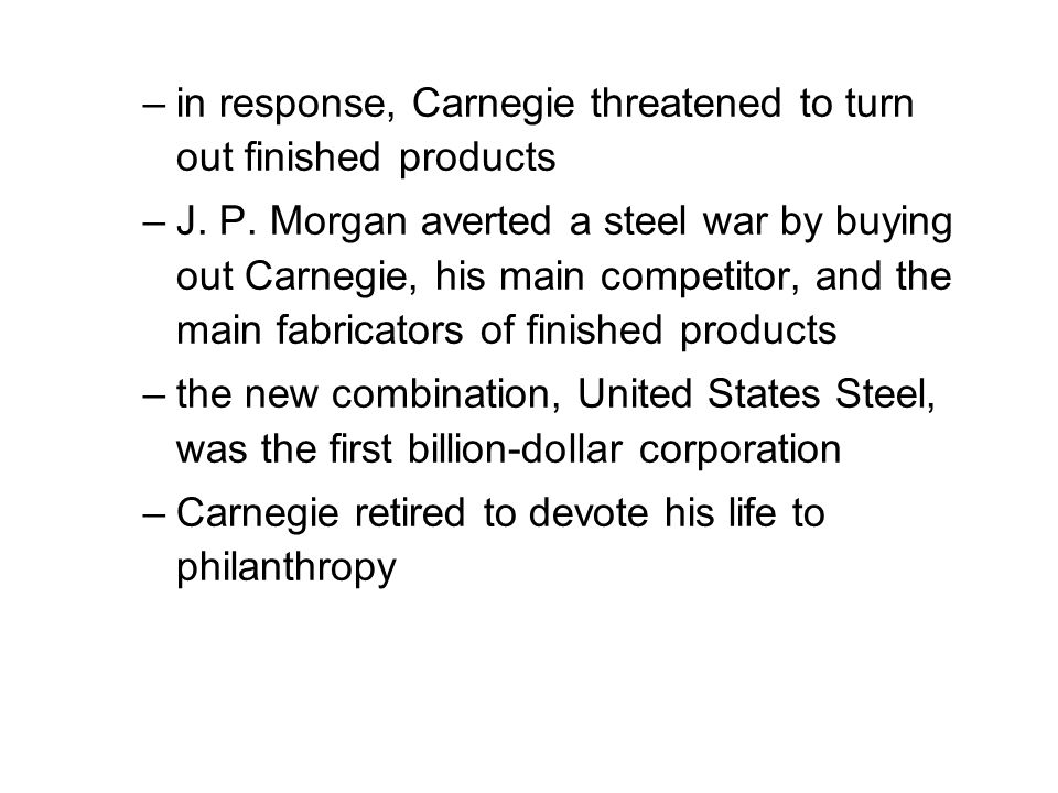 in response, Carnegie threatened to turn out finished products