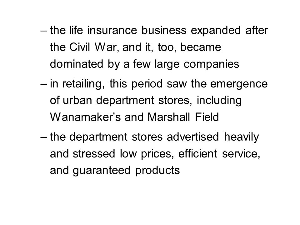 the life insurance business expanded after the Civil War, and it, too, became dominated by a few large companies