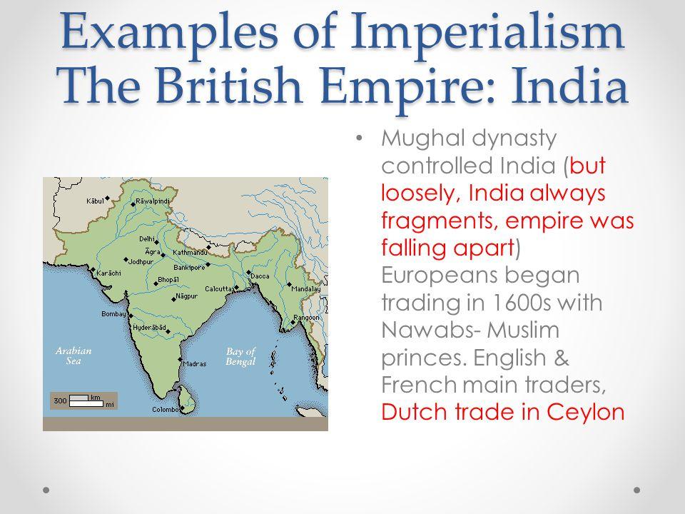 Examples of Imperialism The British Empire: India