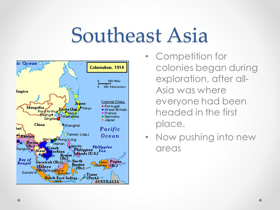 Southeast Asia Competition for colonies began during exploration, after all- Asia was where everyone had been headed in the first place.