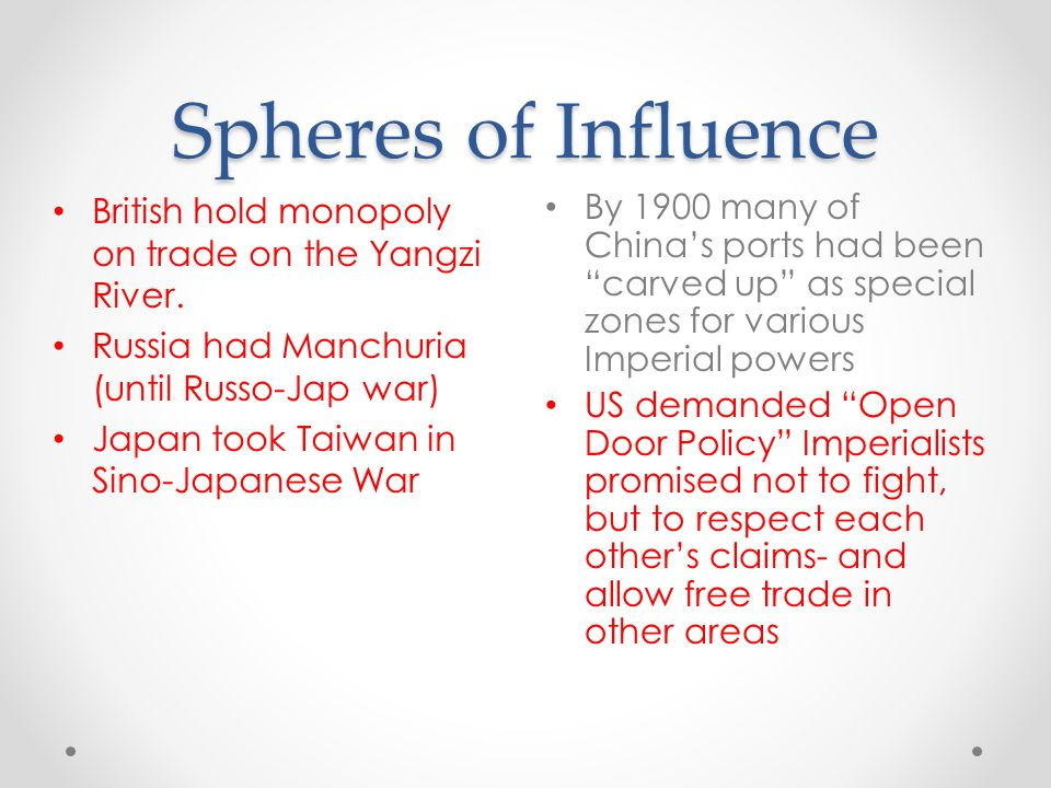 Spheres of Influence British hold monopoly on trade on the Yangzi River. Russia had Manchuria (until Russo-Jap war)