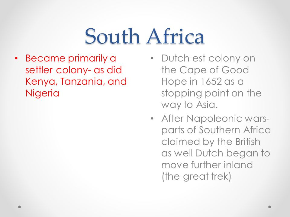 South Africa Became primarily a settler colony- as did Kenya, Tanzania, and Nigeria.