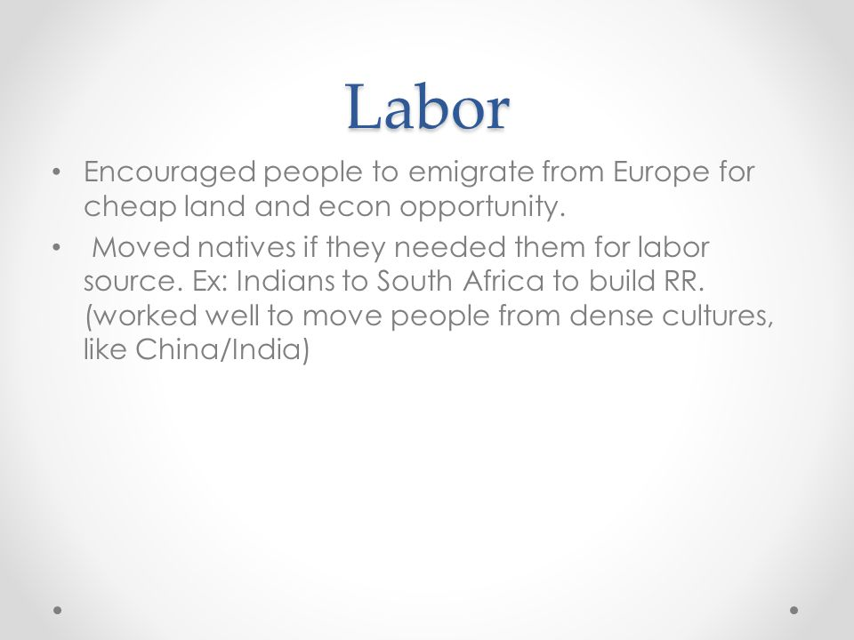 Labor Encouraged people to emigrate from Europe for cheap land and econ opportunity.