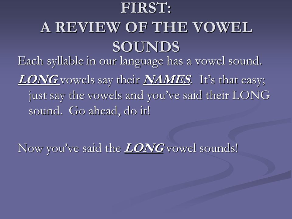 FIRST: A REVIEW OF THE VOWEL SOUNDS