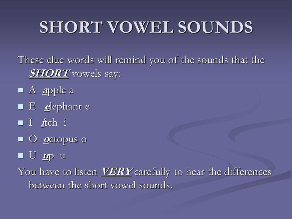 SHORT VOWEL SOUNDS These clue words will remind you of the sounds that the SHORT vowels say: A apple a.
