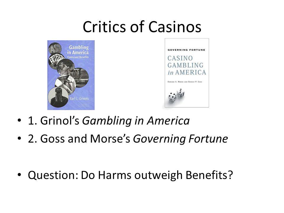 Critics of Casinos 1. Grinol's Gambling in America