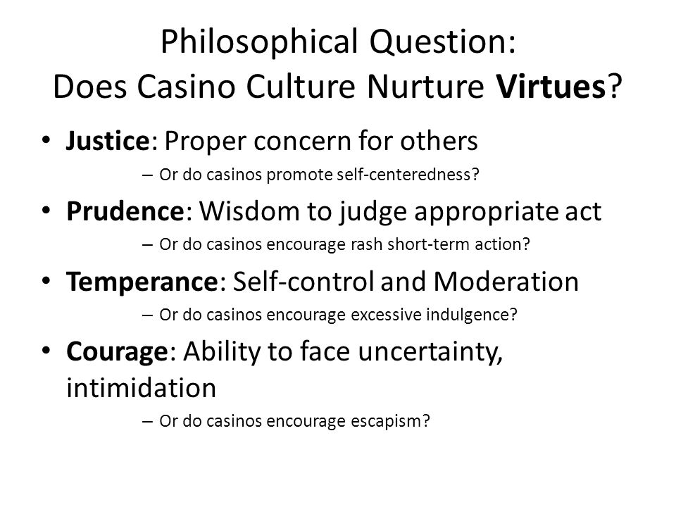 Philosophical Question: Does Casino Culture Nurture Virtues