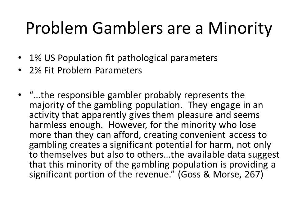 Problem Gamblers are a Minority