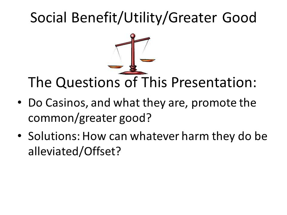 Social Benefit/Utility/Greater Good