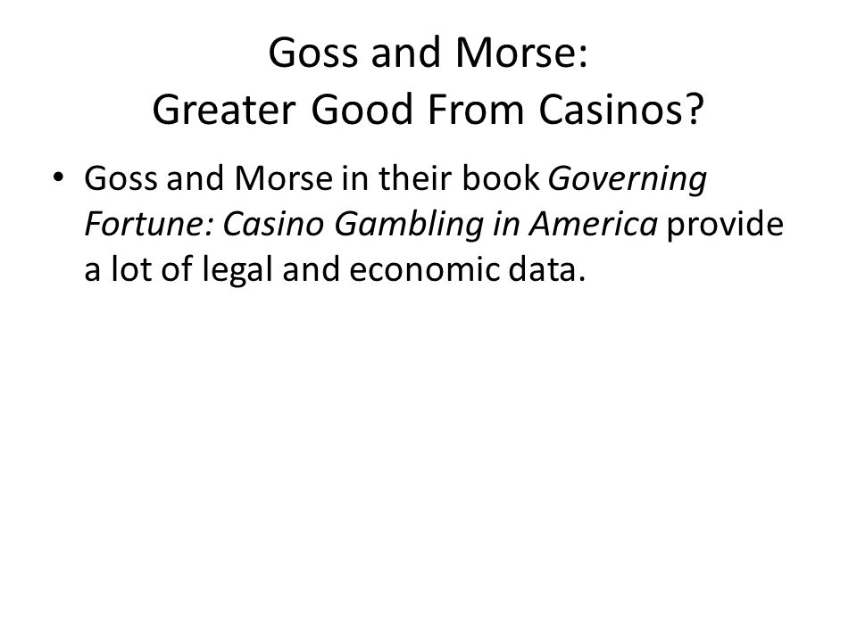 Goss and Morse: Greater Good From Casinos