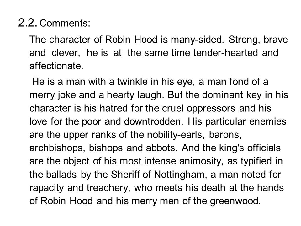 2.2. Comments: The character of Robin Hood is many-sided. Strong, brave and clever, he is at the same time tender-hearted and affectionate.