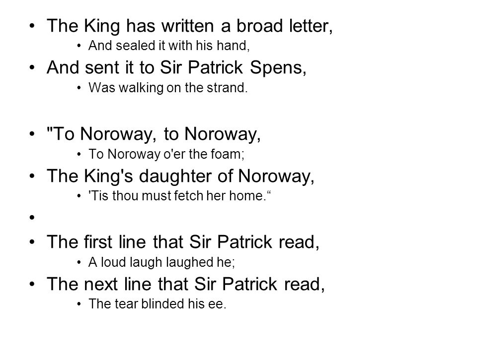The King has written a broad letter, And sent it to Sir Patrick Spens,