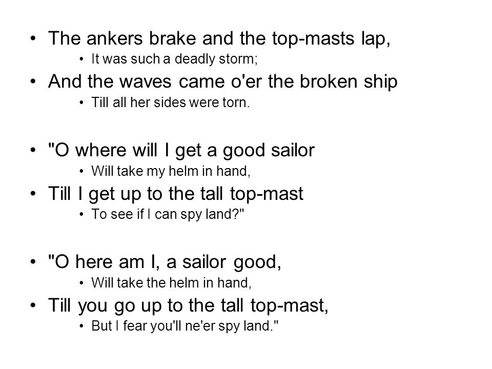 The ankers brake and the top-masts lap,