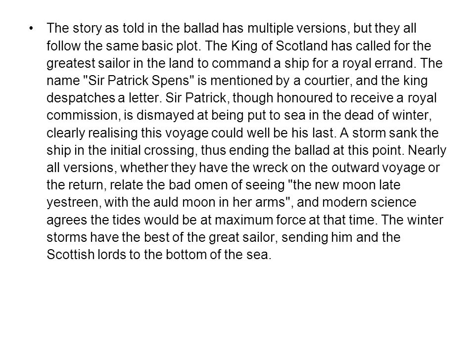 The story as told in the ballad has multiple versions, but they all follow the same basic plot.