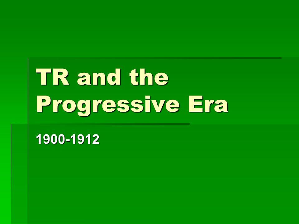 TR and the Progressive Era