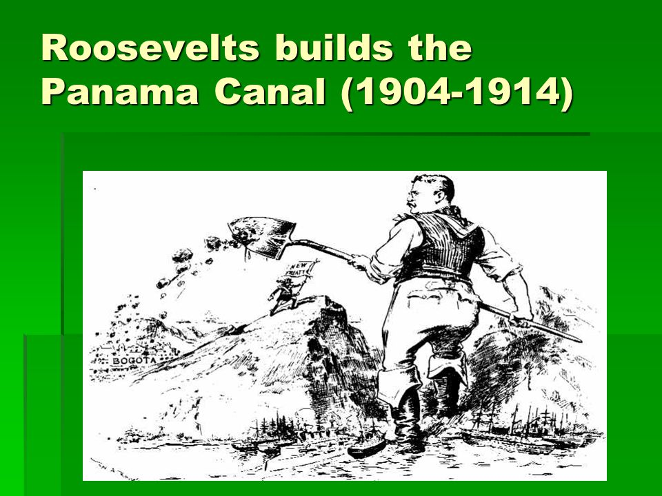 Roosevelts builds the Panama Canal (1904-1914)
