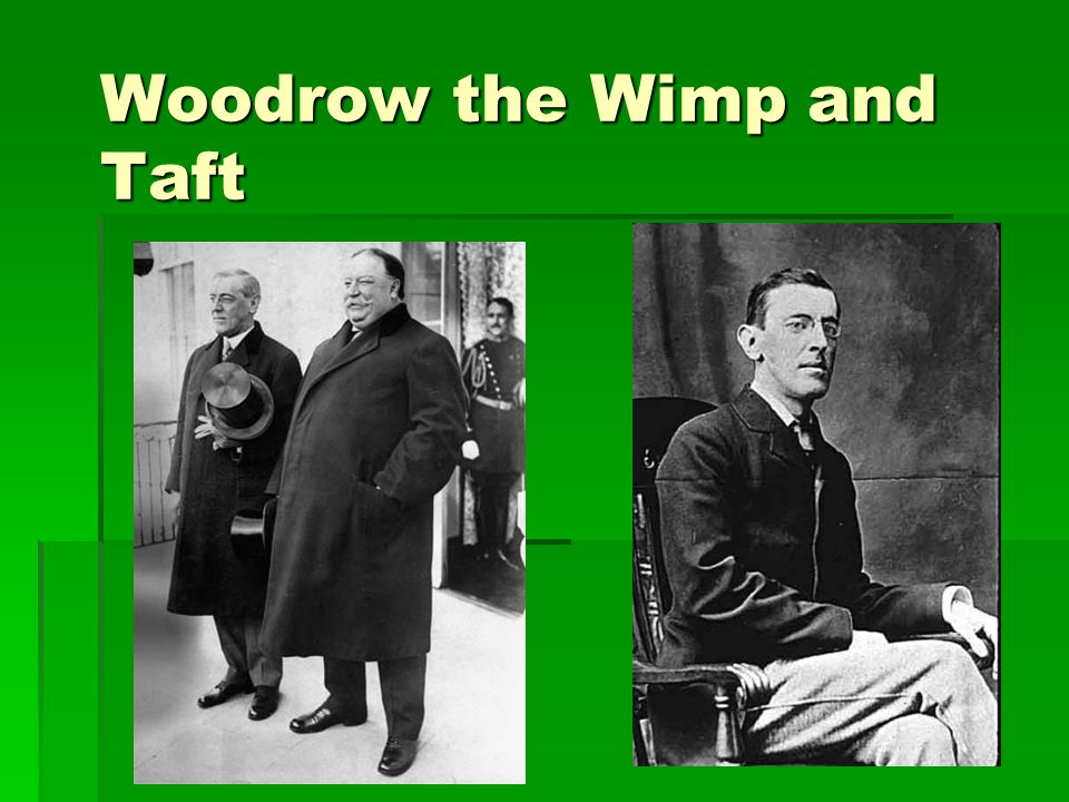 Woodrow the Wimp and Taft