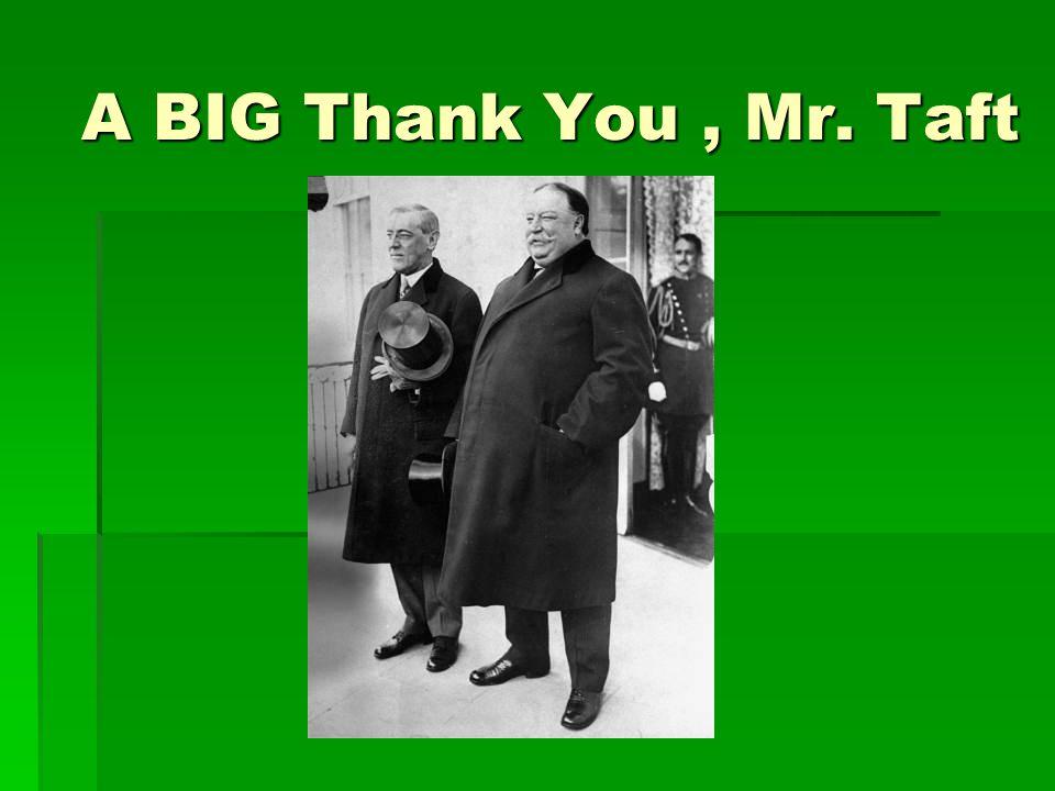 A BIG Thank You , Mr. Taft
