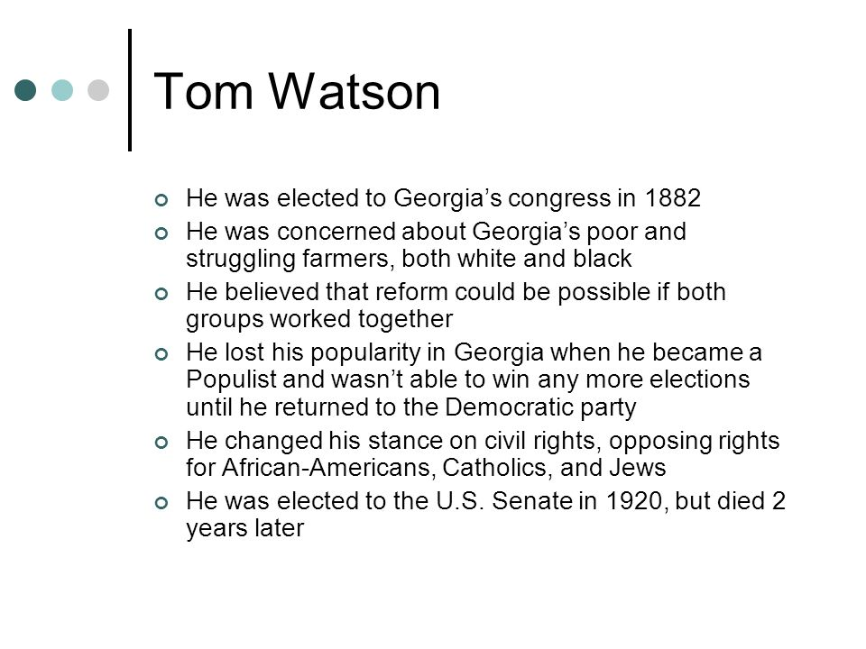 Tom Watson He was elected to Georgia's congress in 1882