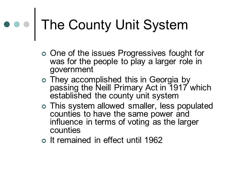 The County Unit System One of the issues Progressives fought for was for the people to play a larger role in government.