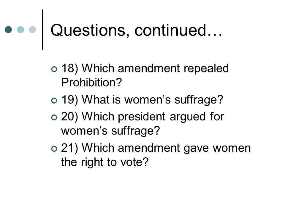 Questions, continued… 18) Which amendment repealed Prohibition