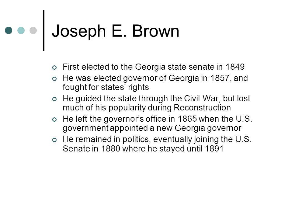 Joseph E. Brown First elected to the Georgia state senate in 1849