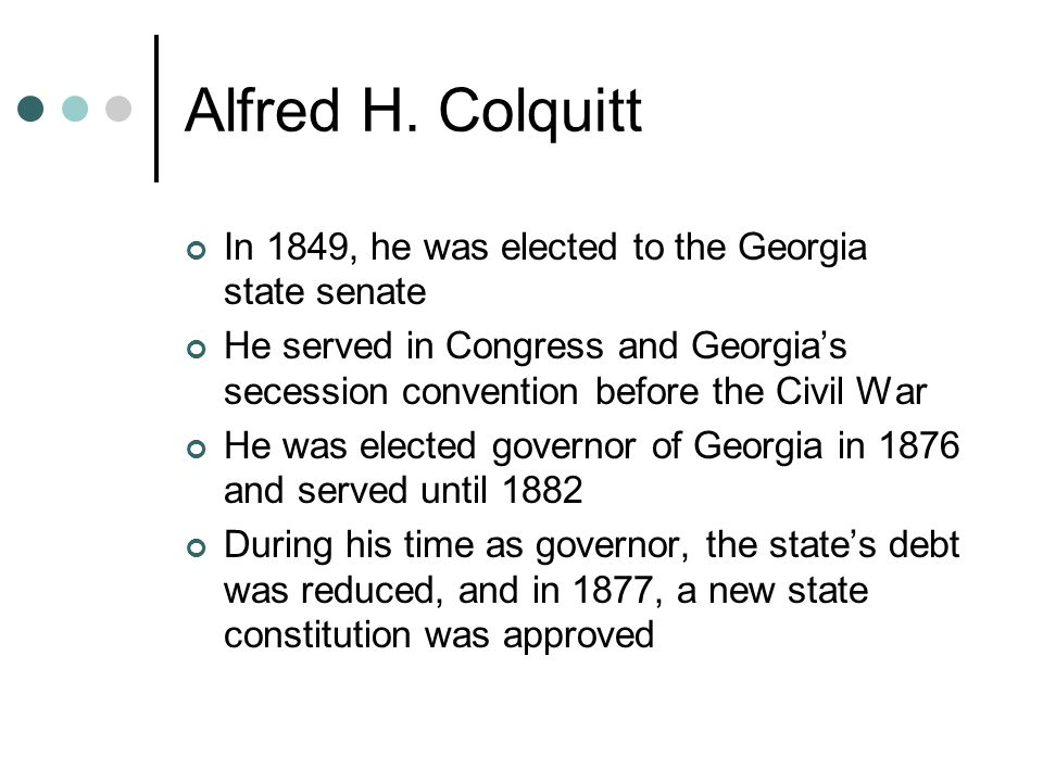Alfred H. Colquitt In 1849, he was elected to the Georgia state senate