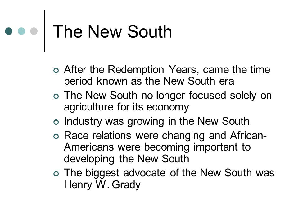 The New South After the Redemption Years, came the time period known as the New South era.