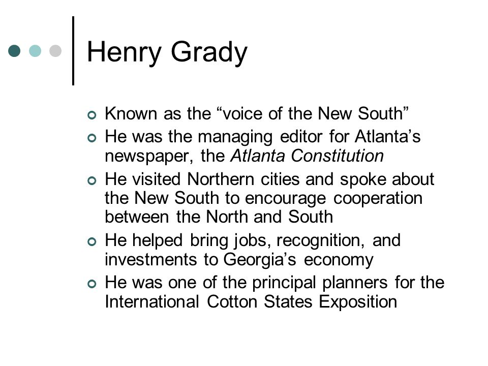 Henry Grady Known as the voice of the New South