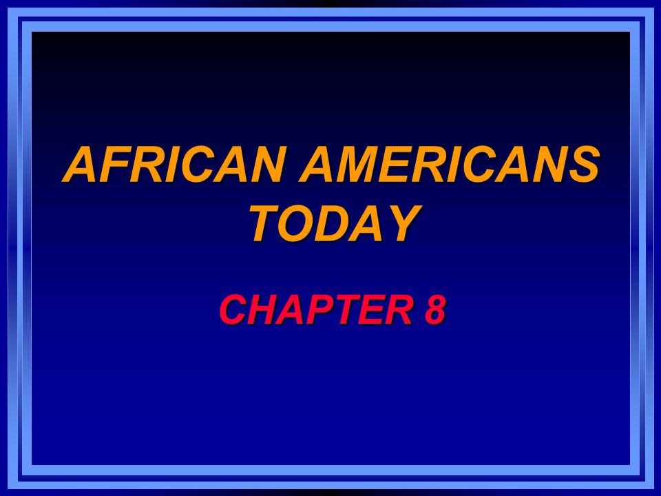 AFRICAN AMERICANS TODAY