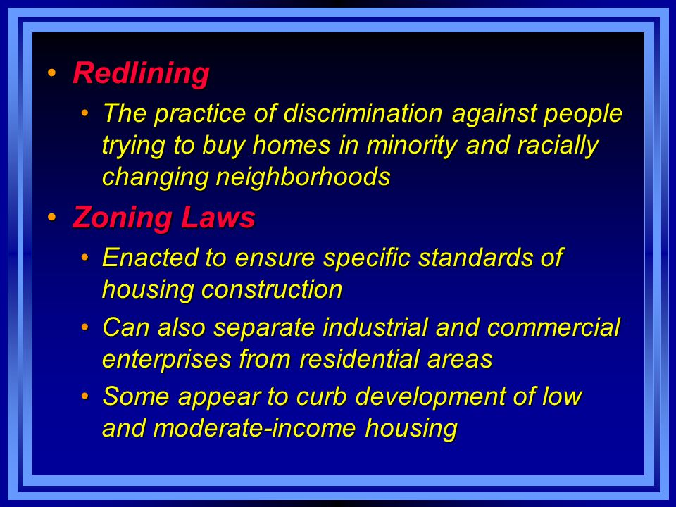 Redlining The practice of discrimination against people trying to buy homes in minority and racially changing neighborhoods.