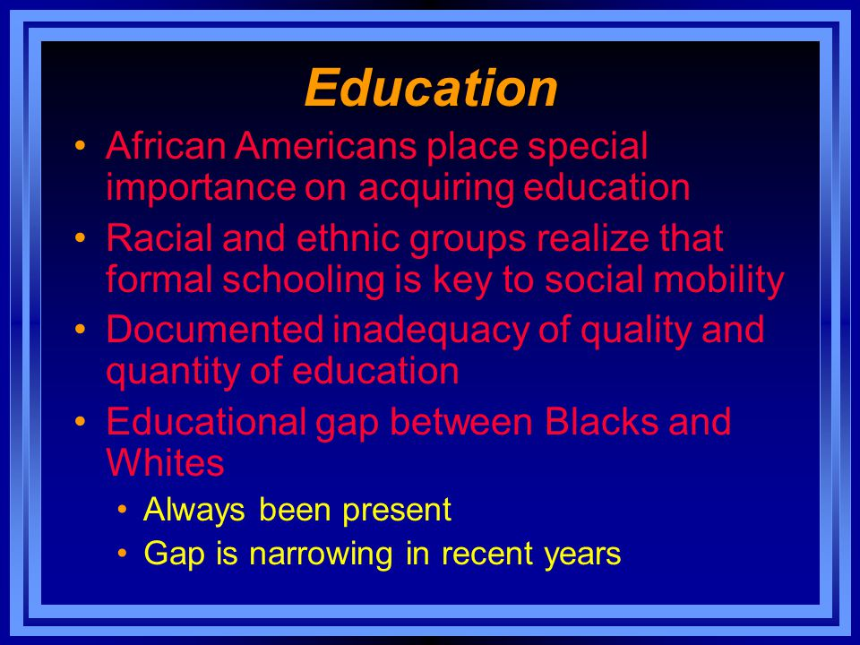 Education African Americans place special importance on acquiring education.