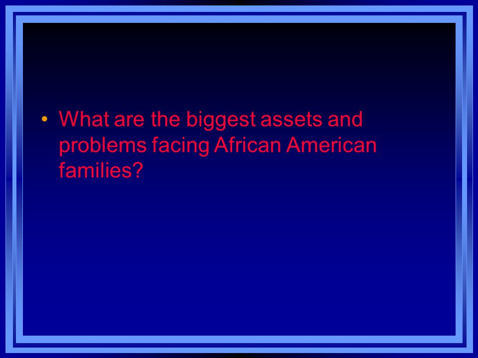 What are the biggest assets and problems facing African American families