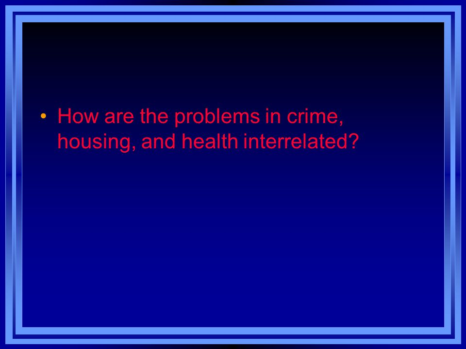 How are the problems in crime, housing, and health interrelated