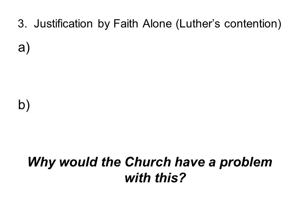 3. Justification by Faith Alone (Luther's contention)