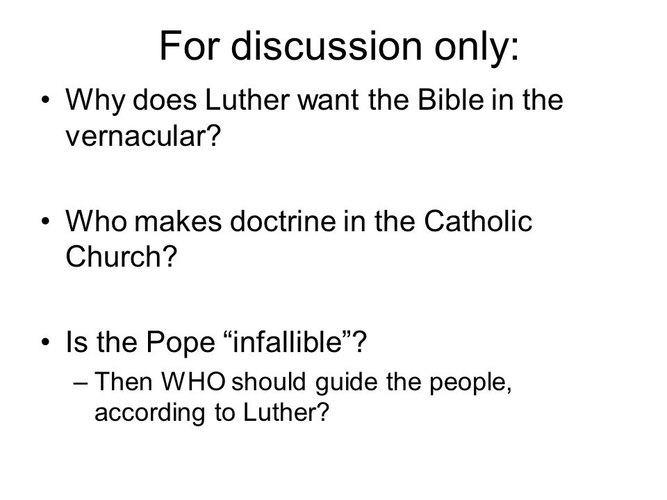 For discussion only: Why does Luther want the Bible in the vernacular