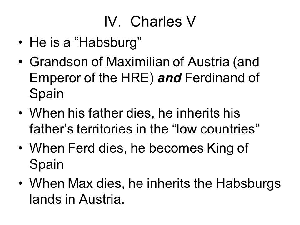 IV. Charles V He is a Habsburg