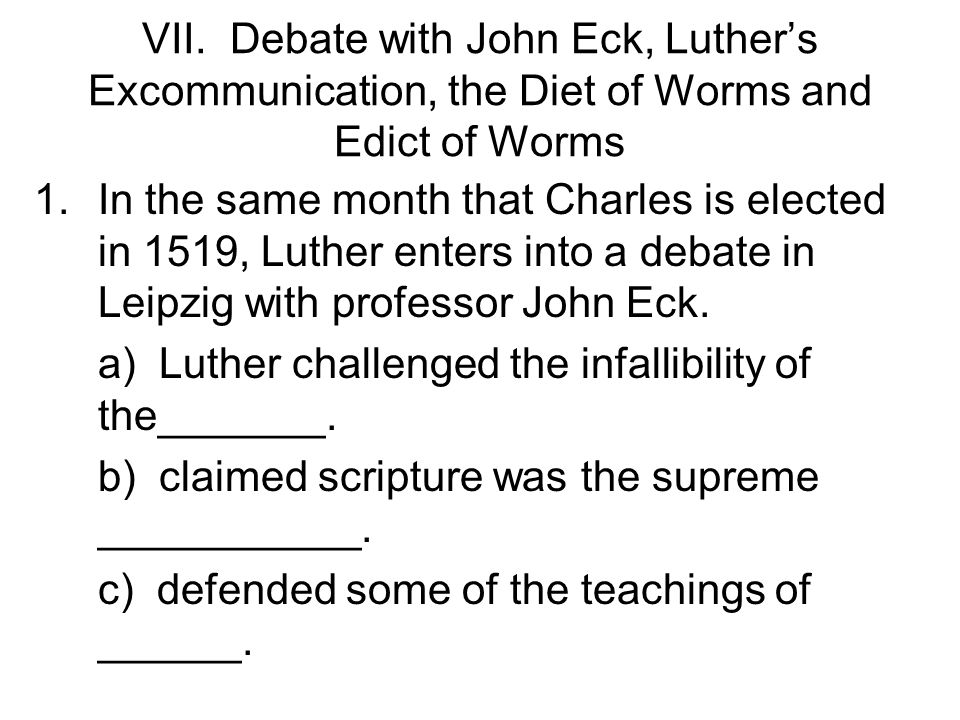 VII. Debate with John Eck, Luther's Excommunication, the Diet of Worms and Edict of Worms