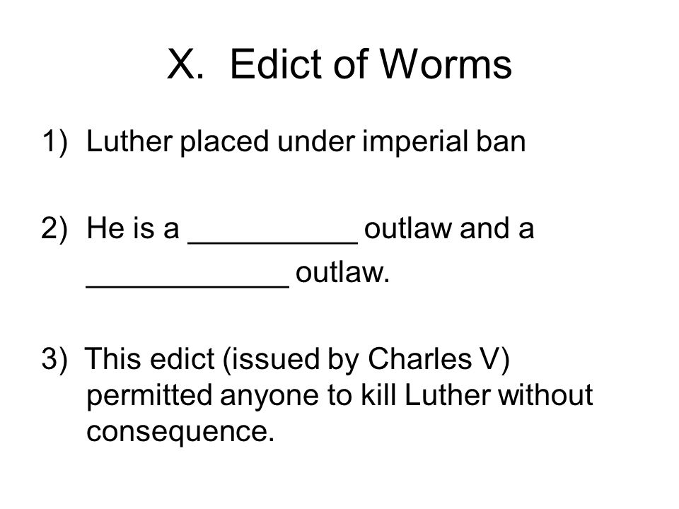 X. Edict of Worms Luther placed under imperial ban