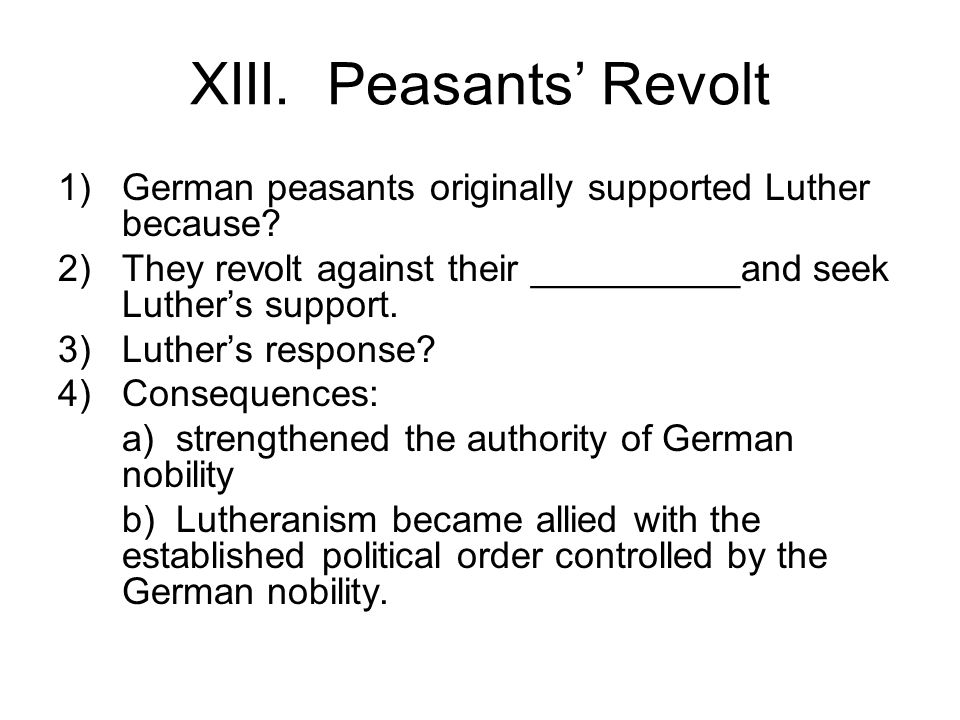 XIII. Peasants' Revolt German peasants originally supported Luther because They revolt against their __________and seek Luther's support.