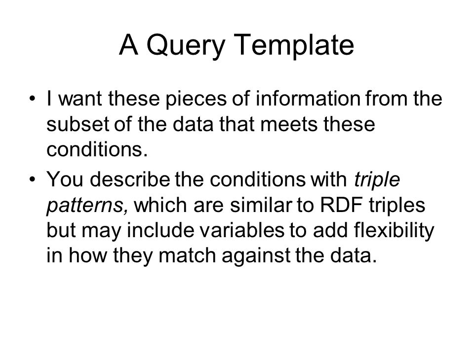 A Query Template I want these pieces of information from the subset of the data that meets these conditions.