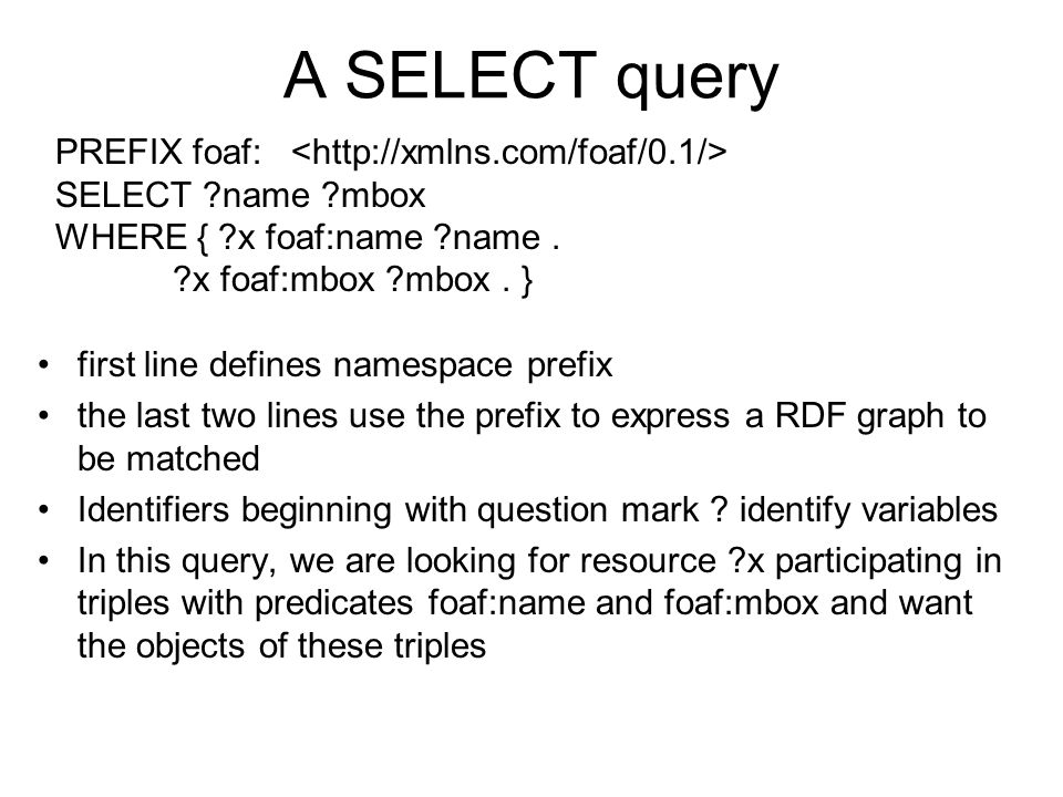 A SELECT query PREFIX foaf: <http://xmlns.com/foaf/0.1/>