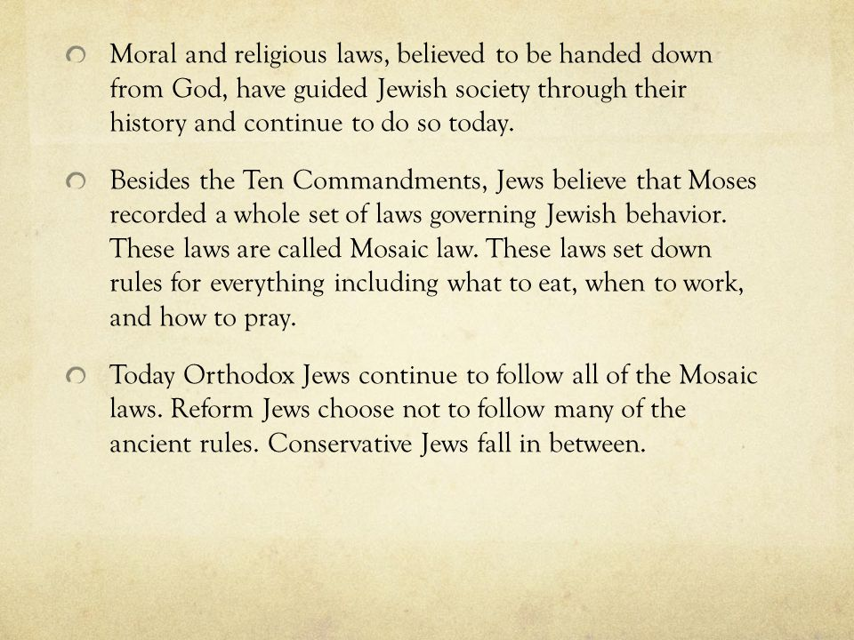 Moral and religious laws, believed to be handed down from God, have guided Jewish society through their history and continue to do so today.