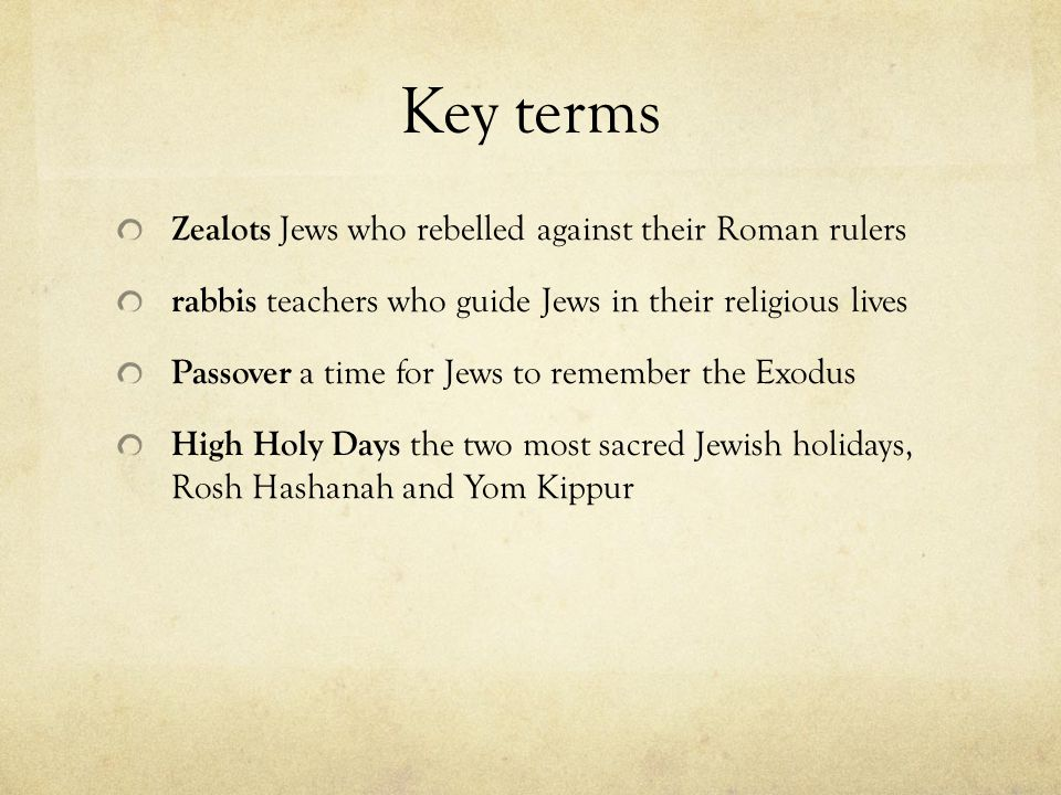 Key terms Zealots Jews who rebelled against their Roman rulers