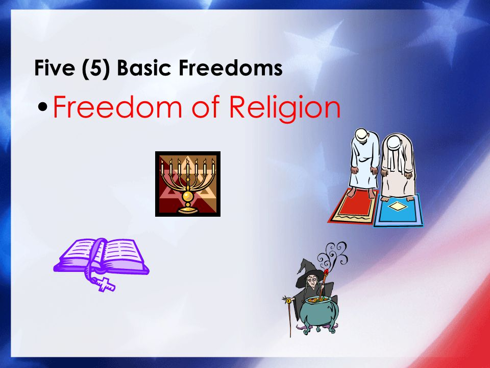 Five (5) Basic Freedoms Freedom of Religion