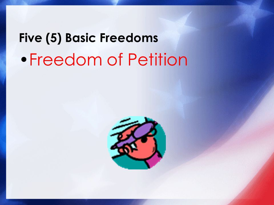 Five (5) Basic Freedoms Freedom of Petition