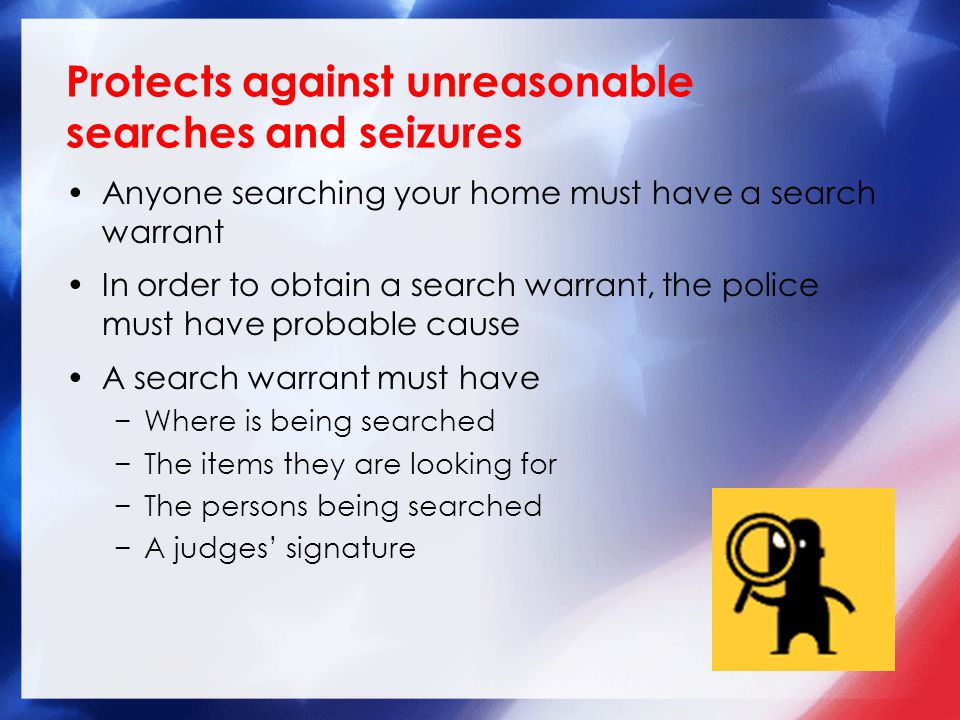 Protects against unreasonable searches and seizures