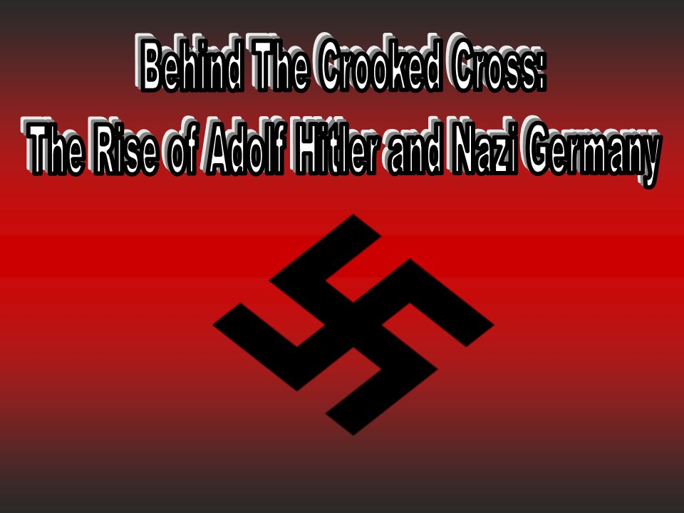 Behind The Crooked Cross: The Rise of Adolf Hitler and Nazi Germany