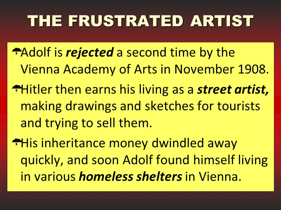 THE FRUSTRATED ARTIST Adolf is rejected a second time by the Vienna Academy of Arts in November 1908.