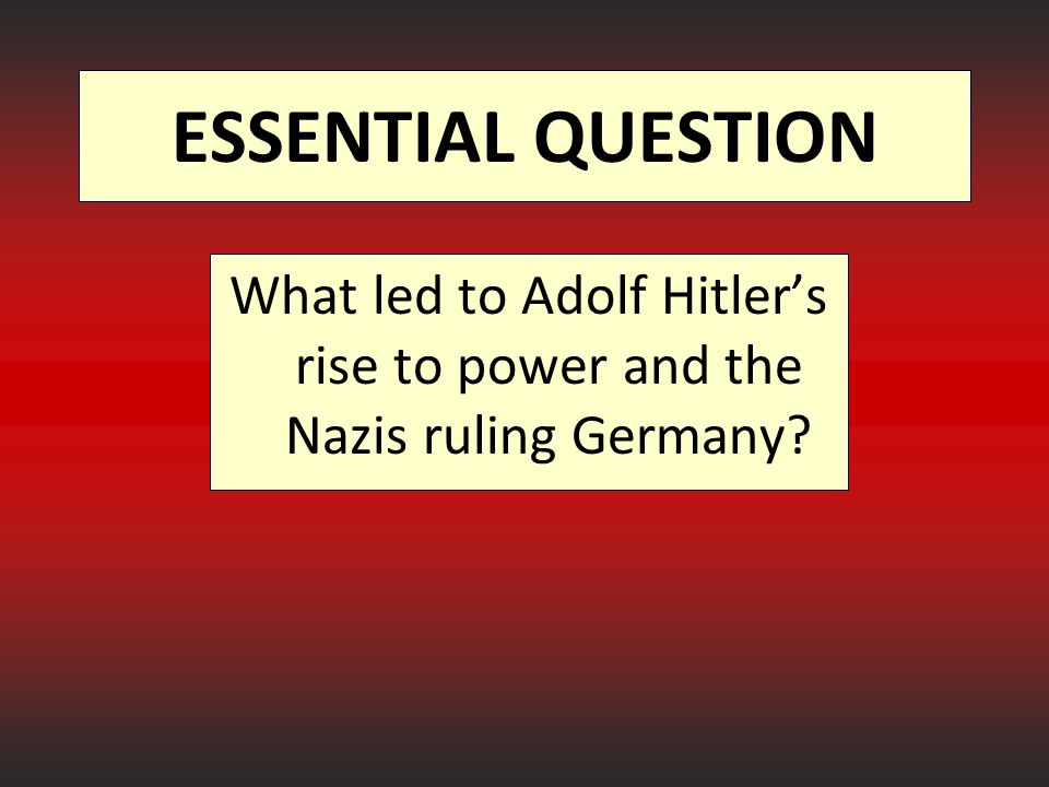 What led to Adolf Hitler's rise to power and the Nazis ruling Germany